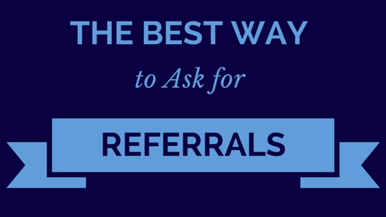 The Best Way to Ask for Referrals