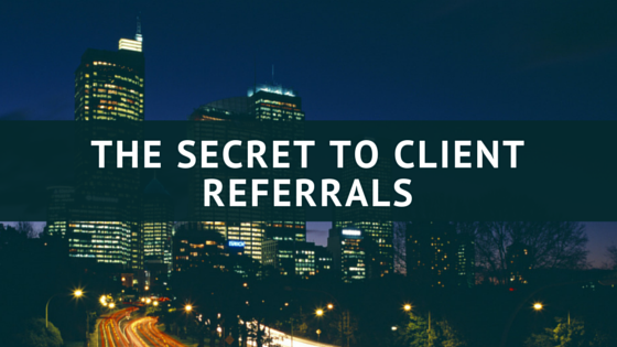 The Secret to Client Referrals