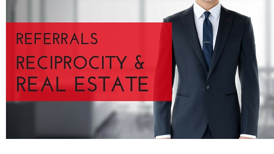 Referrals, Reciprocity & Real Estate